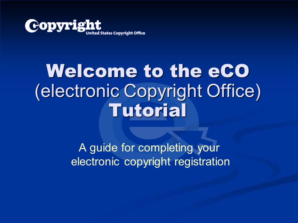 Welcome to the eCO (electronic Copyright Office) Tutorial