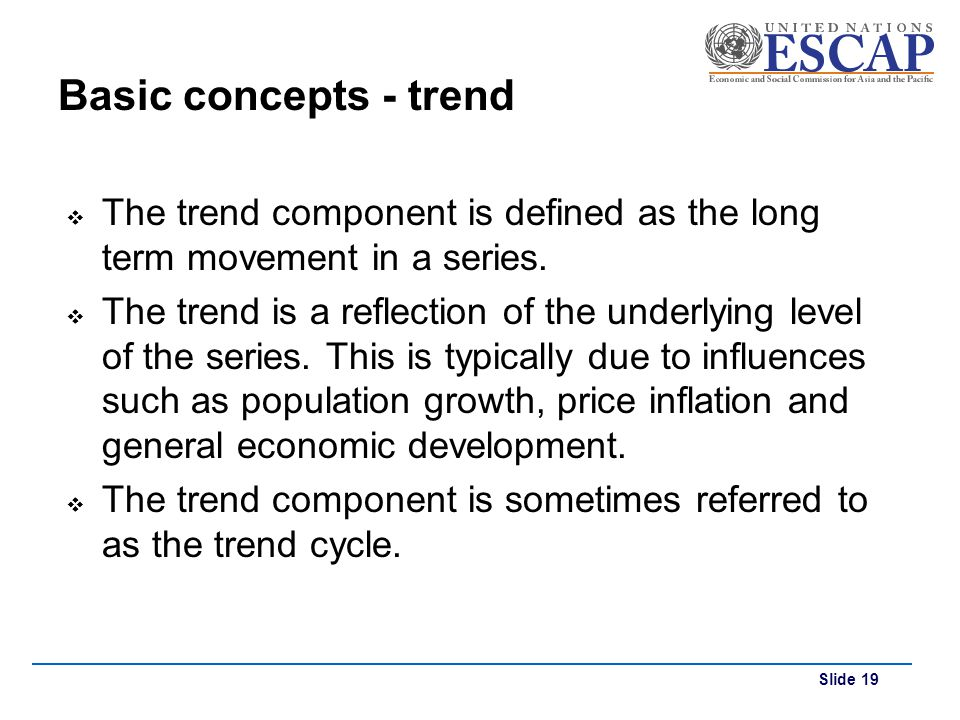 Basic concepts - trend The trend component is defined as the long term movement in a series.