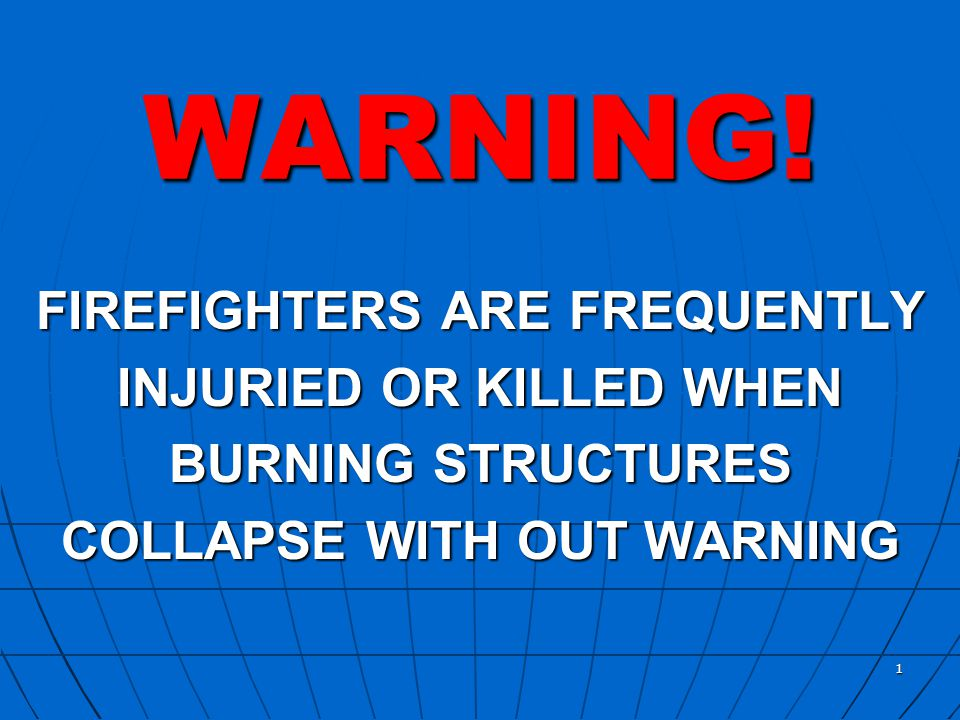WARNING! FIREFIGHTERS ARE FREQUENTLY INJURIED OR KILLED WHEN