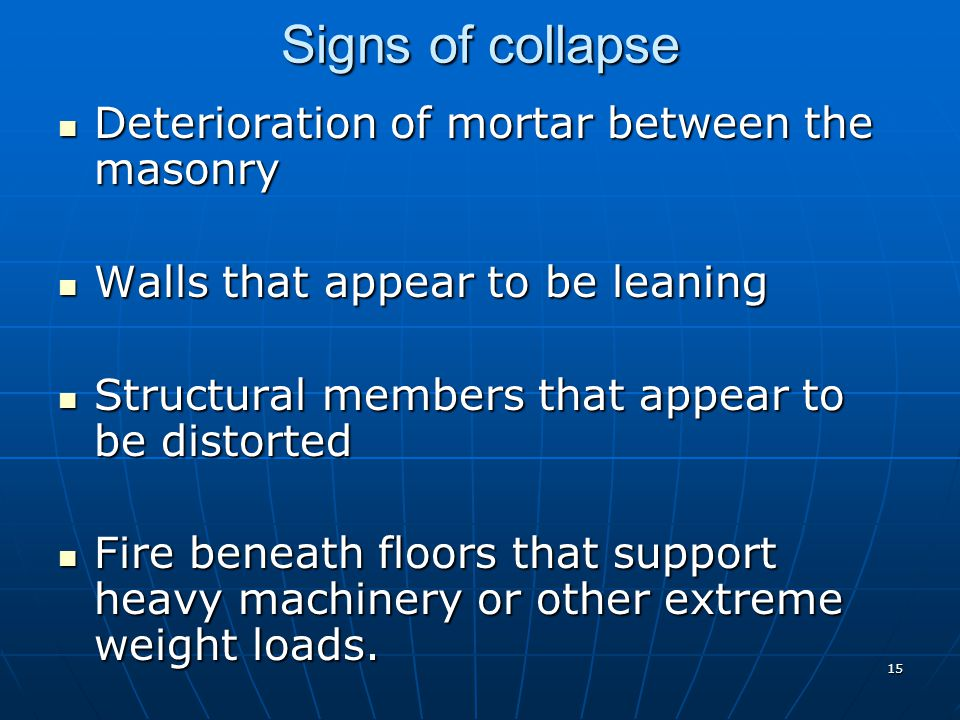 Signs of collapse Deterioration of mortar between the masonry