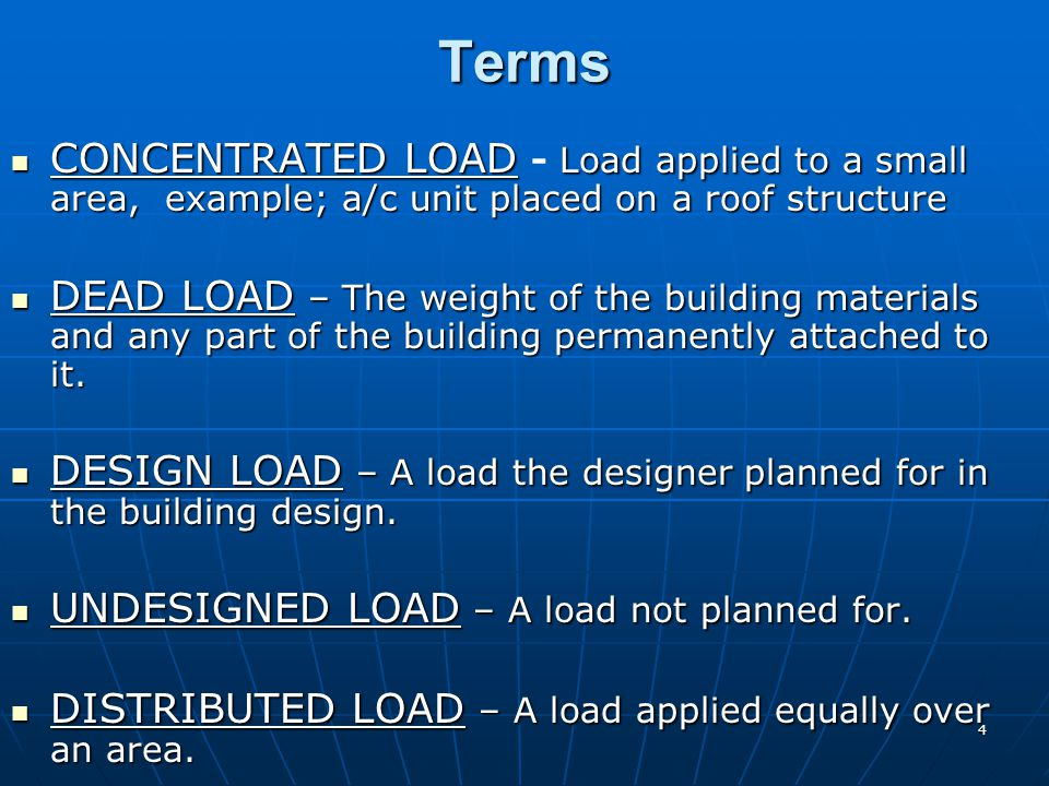 Terms CONCENTRATED LOAD - Load applied to a small area, example; a/c unit placed on a roof structure.