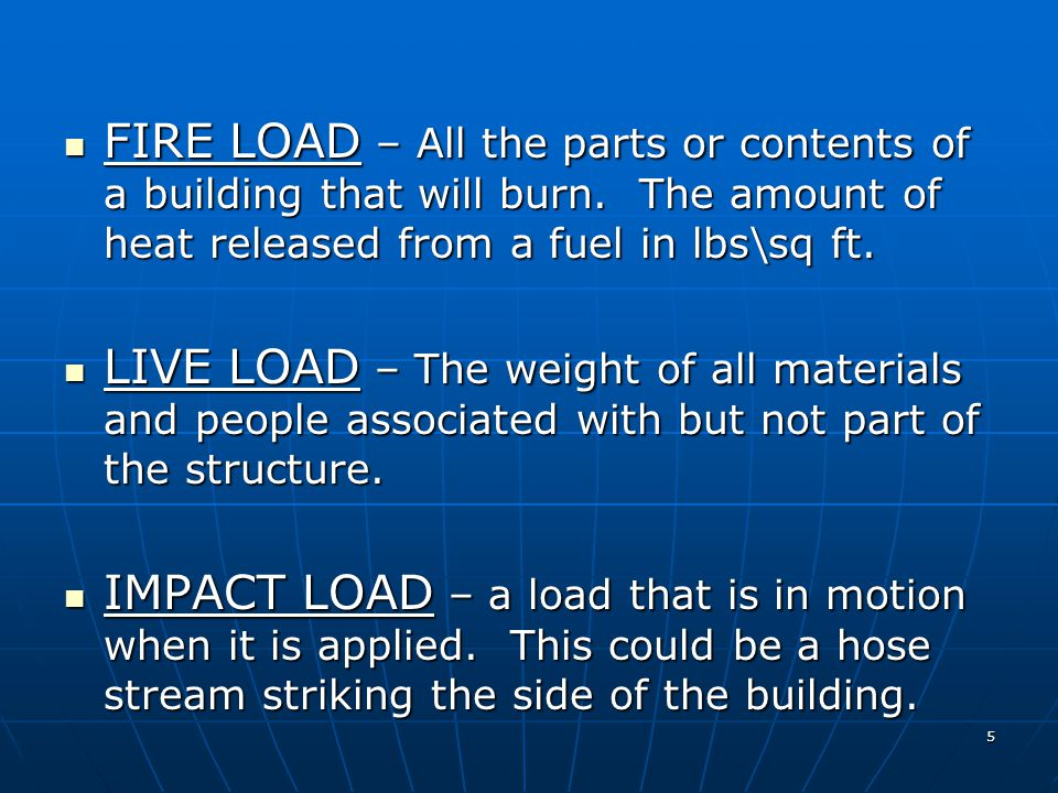 FIRE LOAD – All the parts or contents of a building that will burn