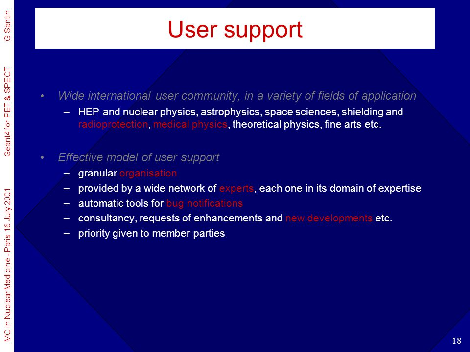 User support Wide international user community, in a variety of fields of application.