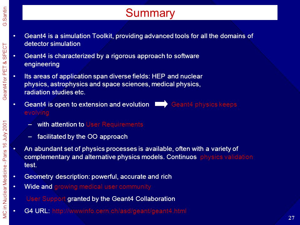 Summary Geant4 is a simulation Toolkit, providing advanced tools for all the domains of detector simulation.