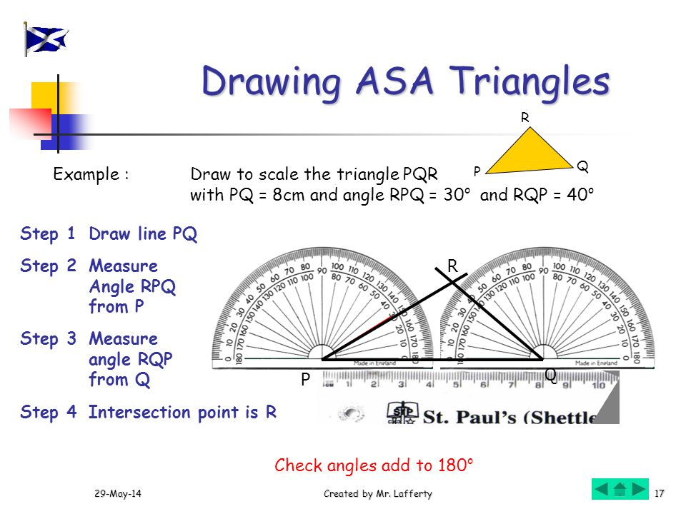 Drawing ASA Triangles Example : Draw to scale the triangle PQR