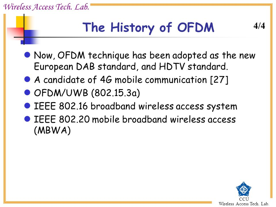 The History of OFDM 4/4. Now, OFDM technique has been adopted as the new European DAB standard, and HDTV standard.