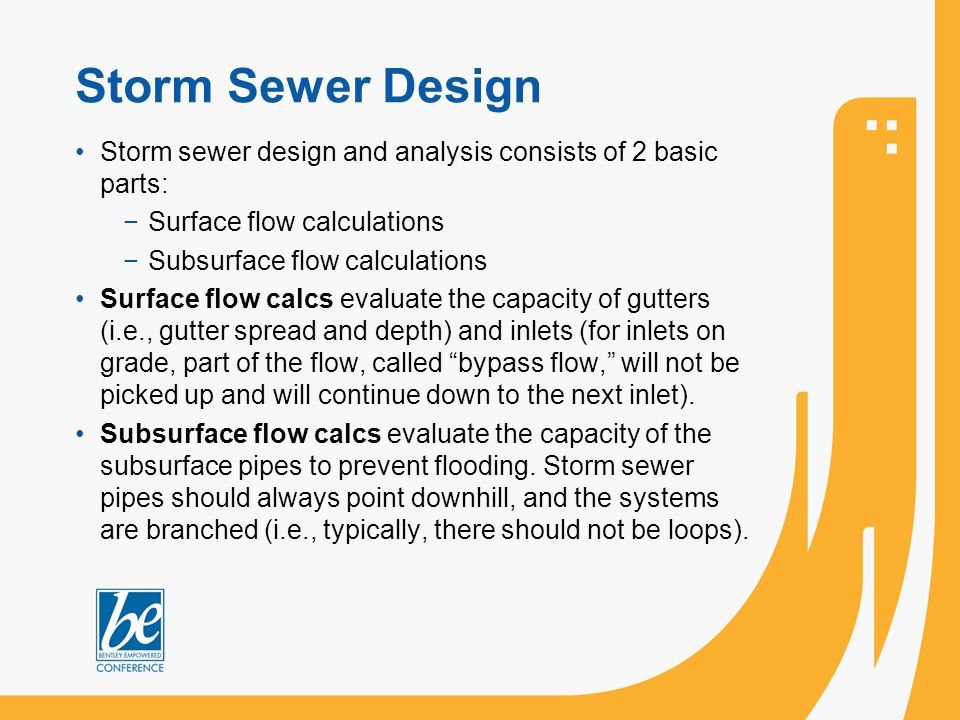 Storm Sewer Design Storm sewer design and analysis consists of 2 basic parts: Surface flow calculations.