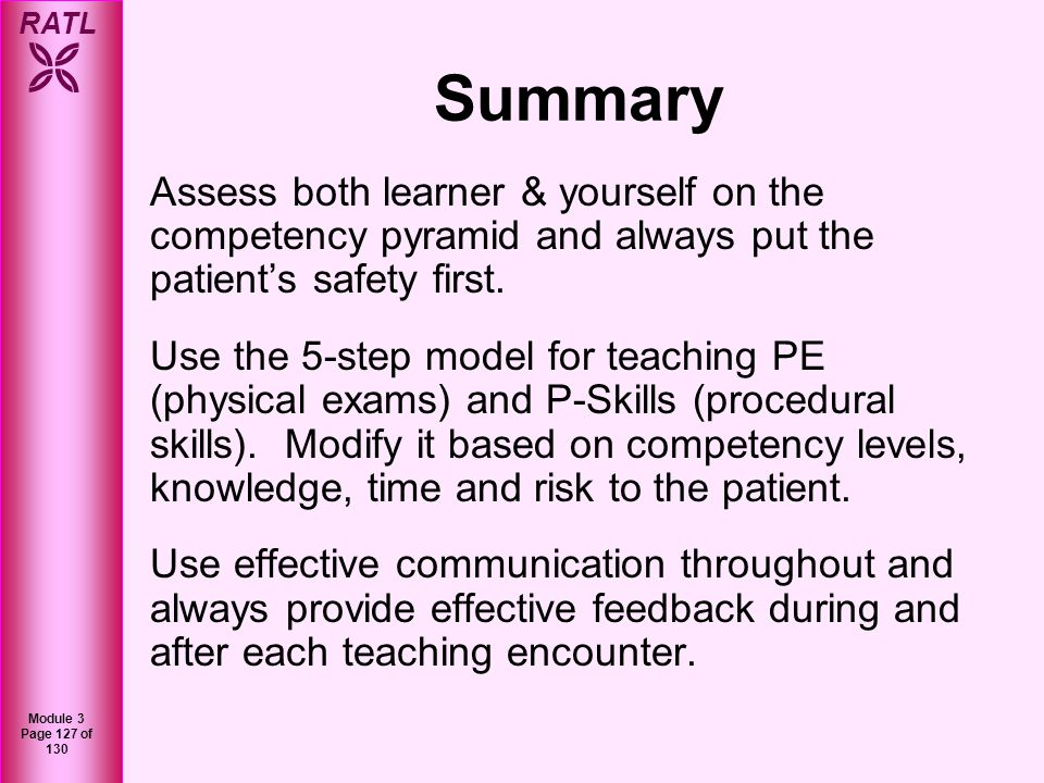 Summary Assess both learner & yourself on the competency pyramid and always put the patient's safety first.
