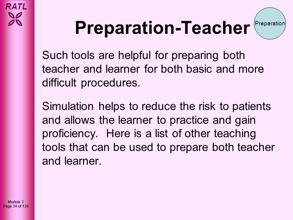 Preparation-Teacher Preparation. Such tools are helpful for preparing both teacher and learner for both basic and more difficult procedures.