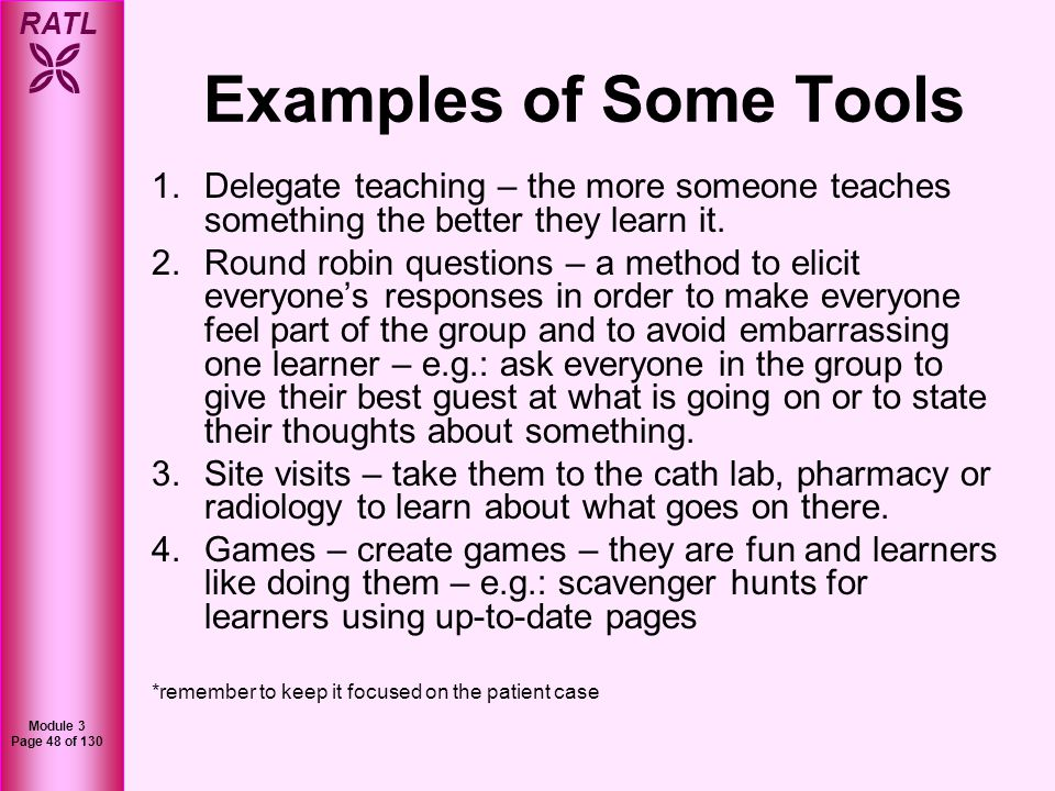Examples of Some Tools Delegate teaching – the more someone teaches something the better they learn it.