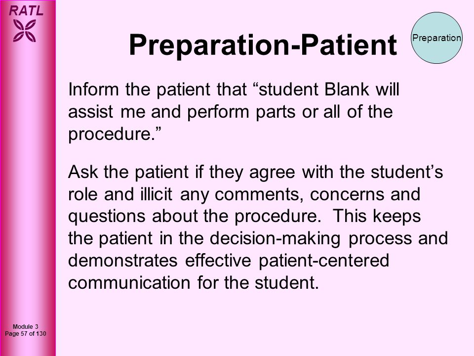 Preparation-Patient Preparation. Inform the patient that student Blank will assist me and perform parts or all of the procedure.