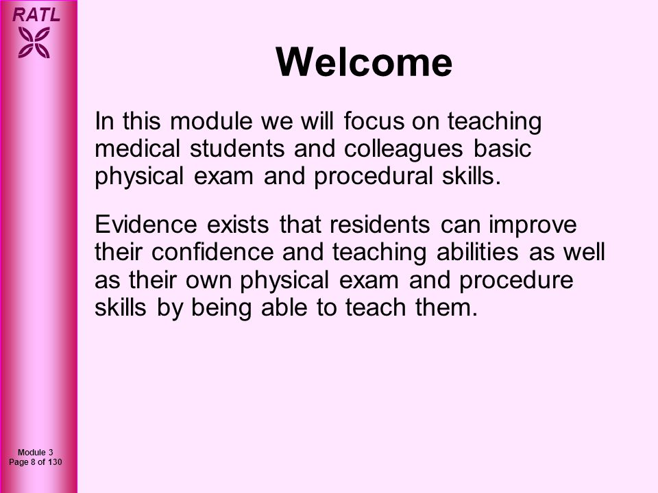 Welcome In this module we will focus on teaching medical students and colleagues basic physical exam and procedural skills.