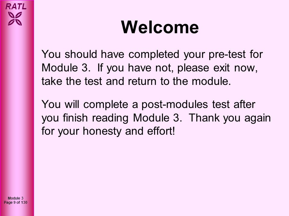 Welcome You should have completed your pre-test for Module 3. If you have not, please exit now, take the test and return to the module.