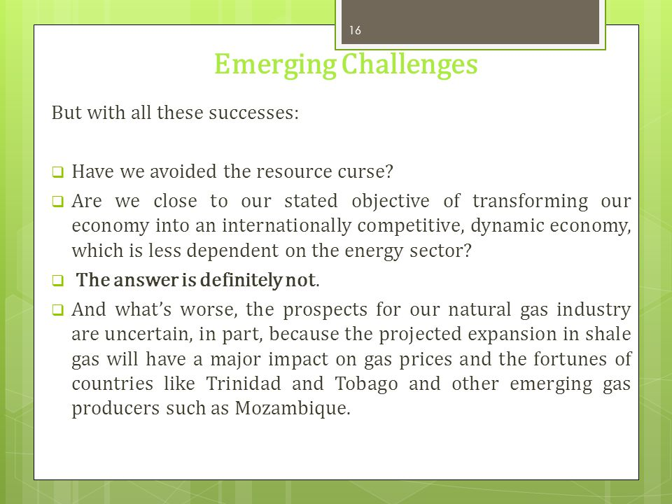 Emerging Challenges But with all these successes: