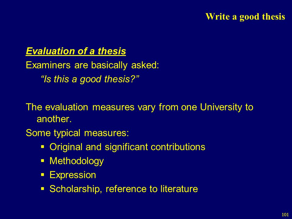Write a good thesis Evaluation of a thesis. Examiners are basically asked: Is this a good thesis