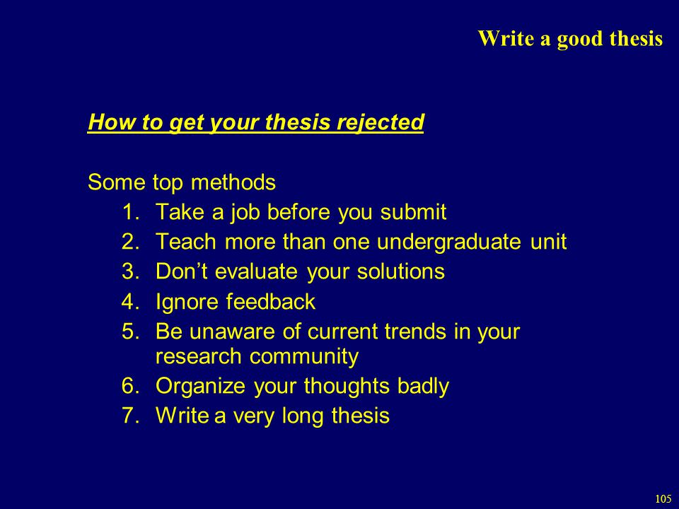 Write a good thesis How to get your thesis rejected. Some top methods. Take a job before you submit.