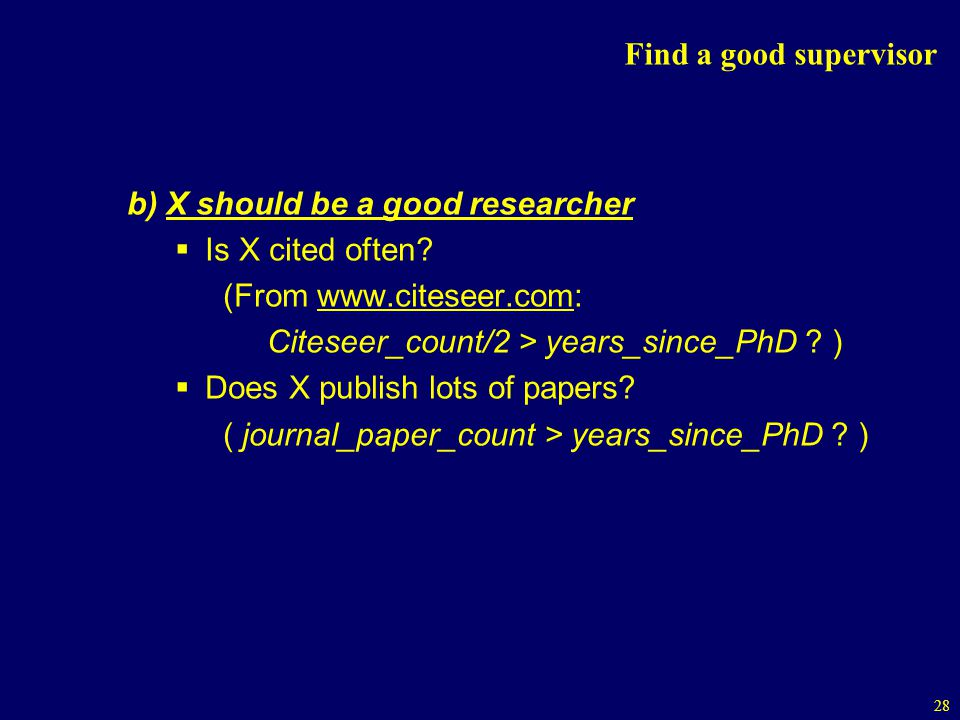 Find a good supervisor b) X should be a good researcher. Is X cited often (From www.citeseer.com: