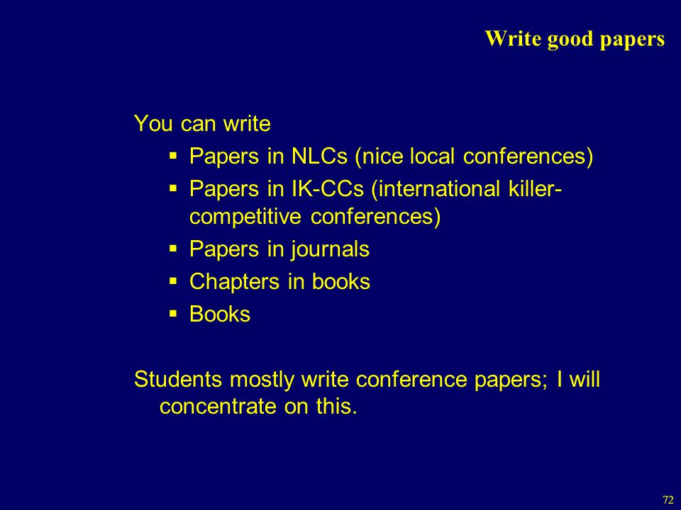 Write good papers You can write. Papers in NLCs (nice local conferences) Papers in IK-CCs (international killer-competitive conferences)