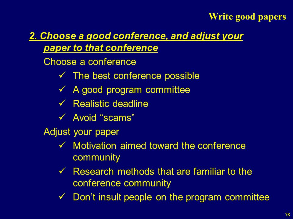 Write good papers 2. Choose a good conference, and adjust your paper to that conference. Choose a conference.