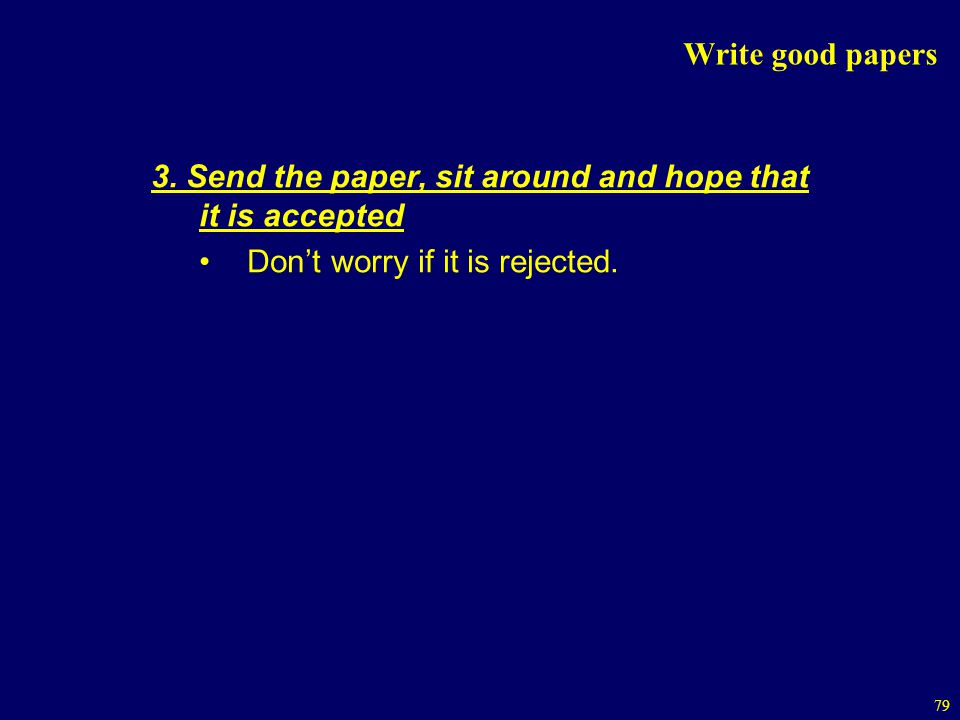 Write good papers 3. Send the paper, sit around and hope that it is accepted.