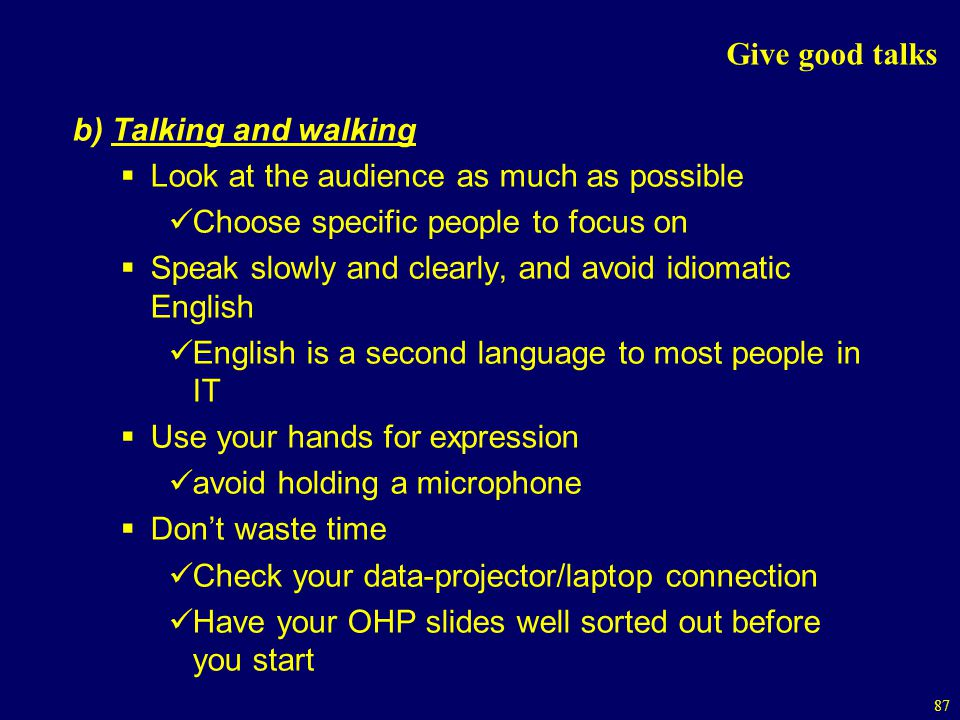 Give good talks b) Talking and walking. Look at the audience as much as possible. Choose specific people to focus on.