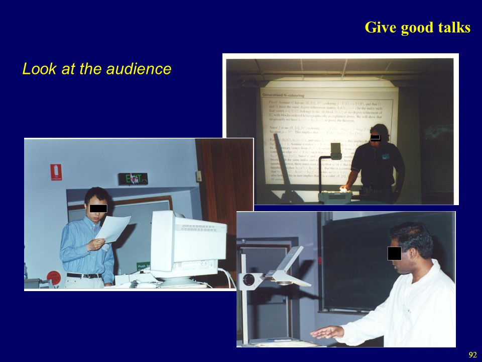 Give good talks Look at the audience
