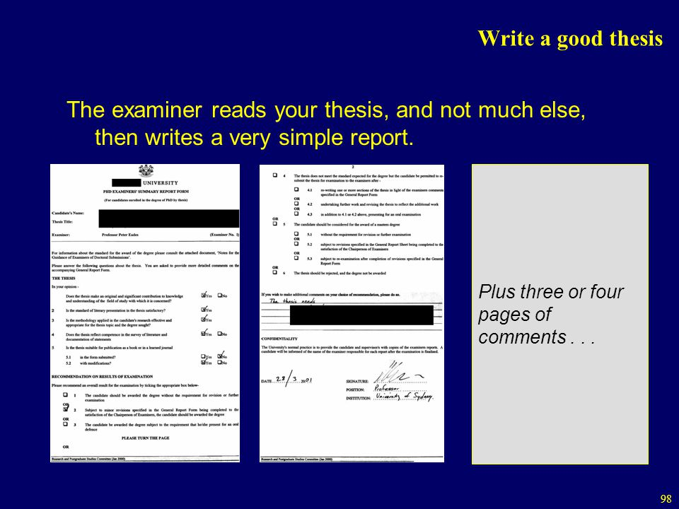 Write a good thesis The examiner reads your thesis, and not much else, then writes a very simple report.