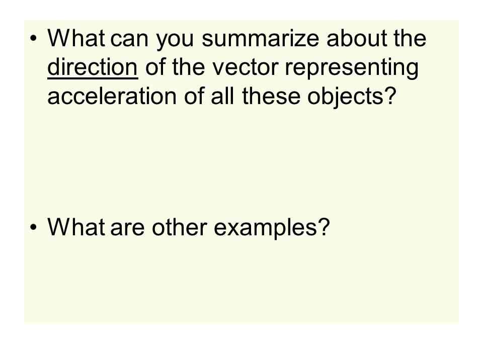 What can you summarize about the direction of the vector representing acceleration of all these objects