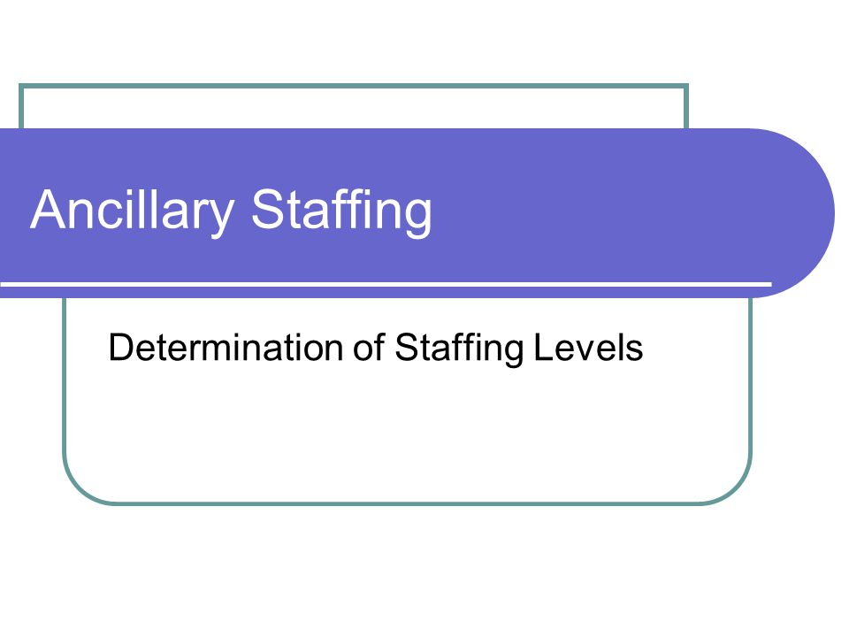 Determination of Staffing Levels