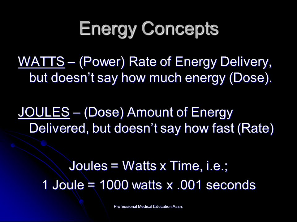 Energy Concepts WATTS – (Power) Rate of Energy Delivery, but doesn't say how much energy (Dose).