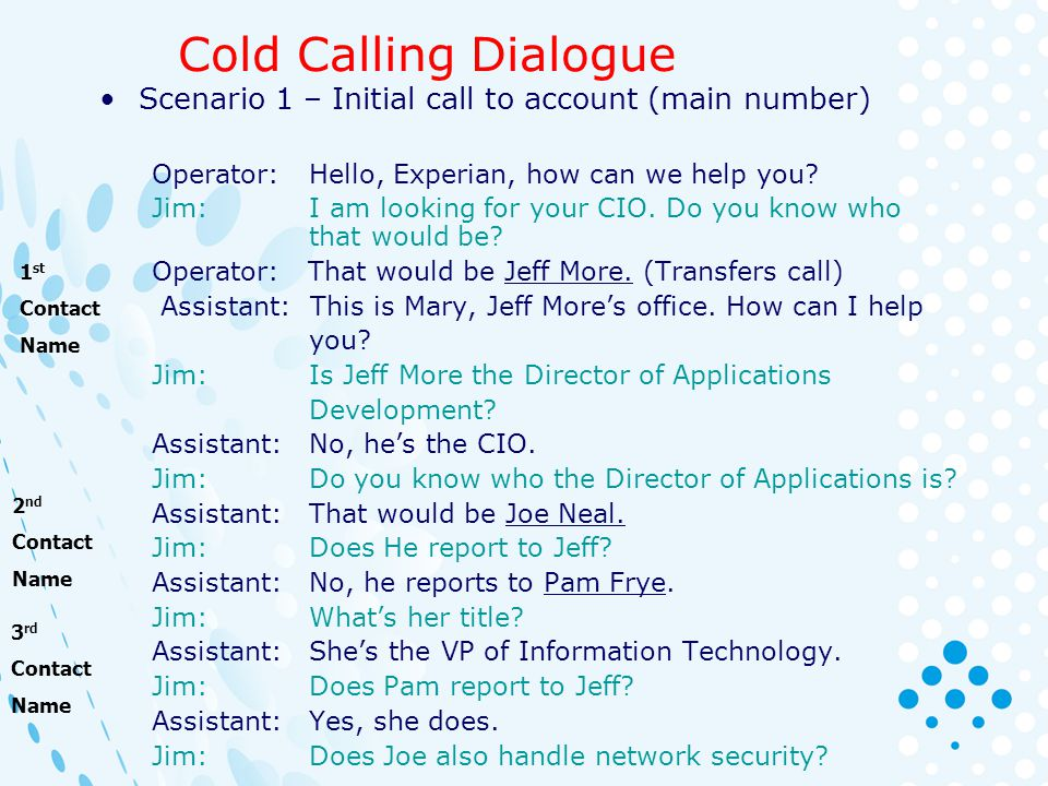 Cold Calling Dialogue Scenario 1 – Initial call to account (main number) Operator: Hello, Experian, how can we help you