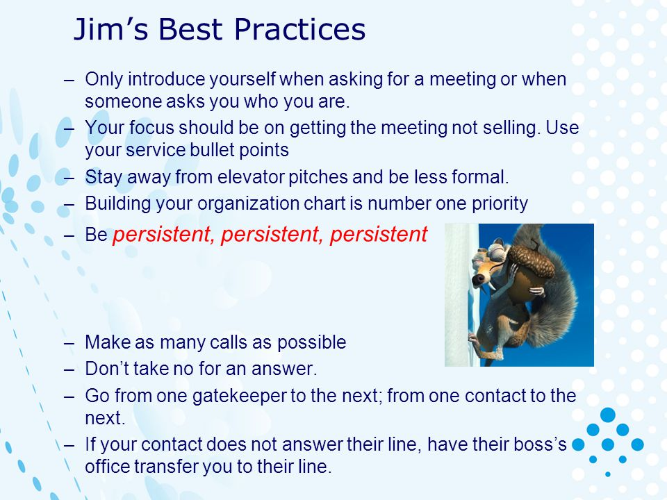 Jim's Best Practices Only introduce yourself when asking for a meeting or when someone asks you who you are.
