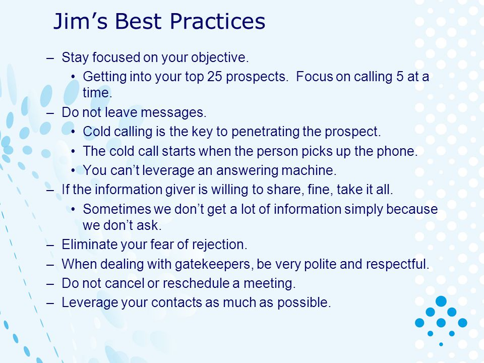 Jim's Best Practices Stay focused on your objective.