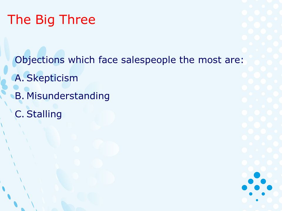 The Big Three Objections which face salespeople the most are: