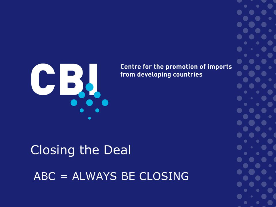 Closing the Deal ABC = ALWAYS BE CLOSING