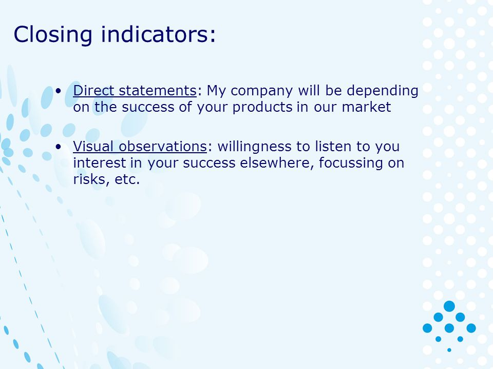 Closing indicators: Direct statements: My company will be depending on the success of your products in our market.