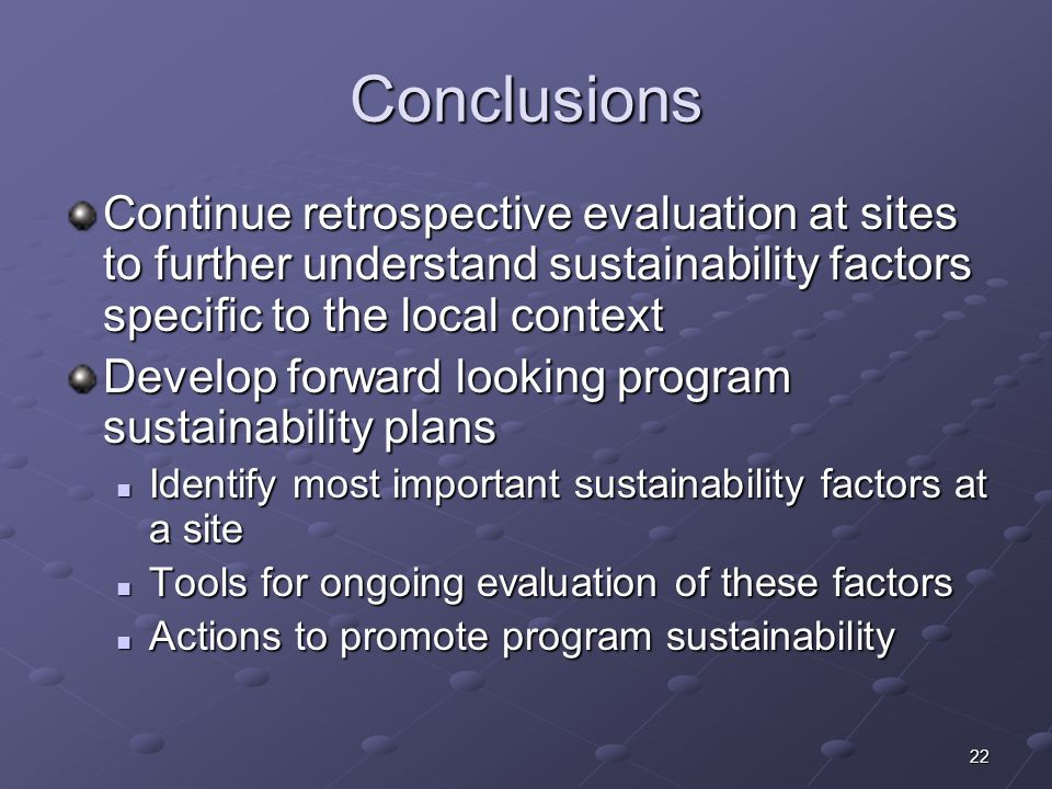 January 17, 2005 Conclusions. Continue retrospective evaluation at sites to further understand sustainability factors specific to the local context.