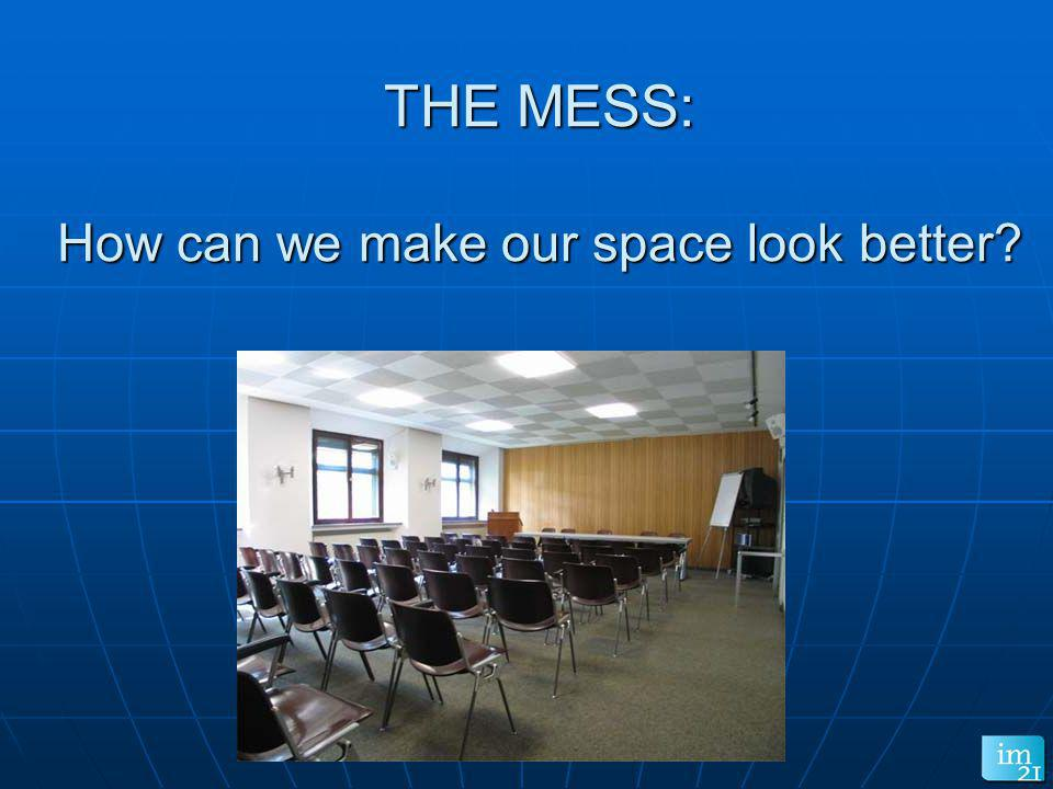 THE MESS: How can we make our space look better