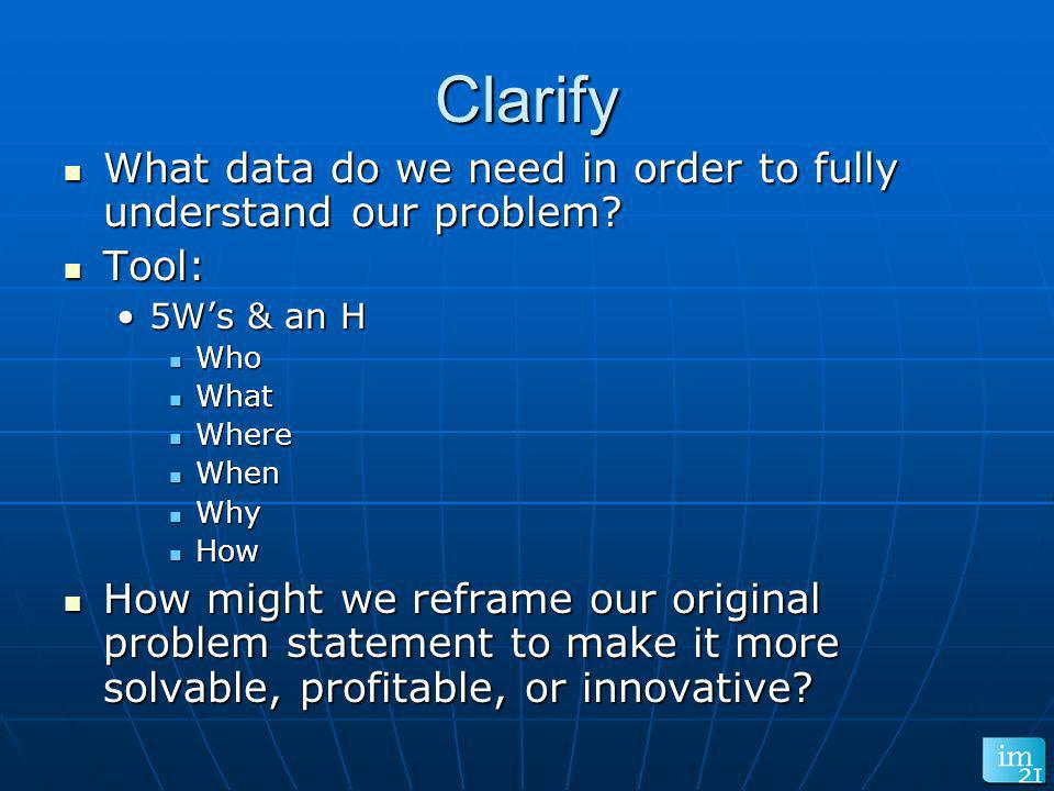 Clarify What data do we need in order to fully understand our problem