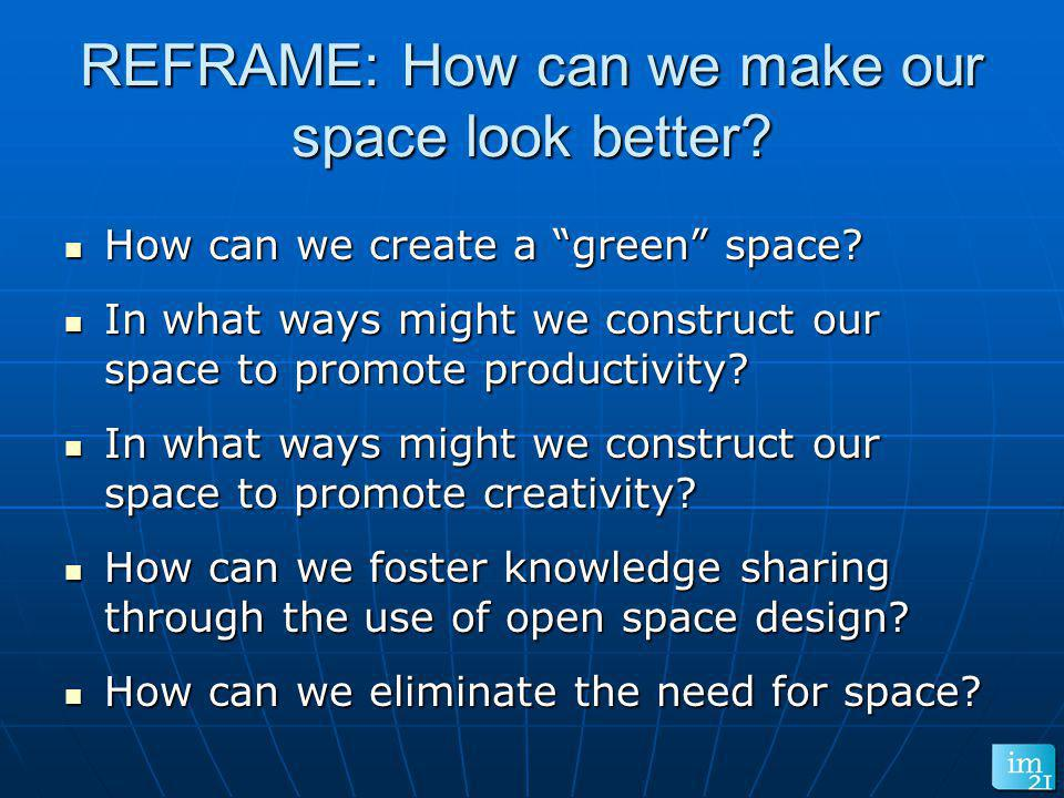 REFRAME: How can we make our space look better
