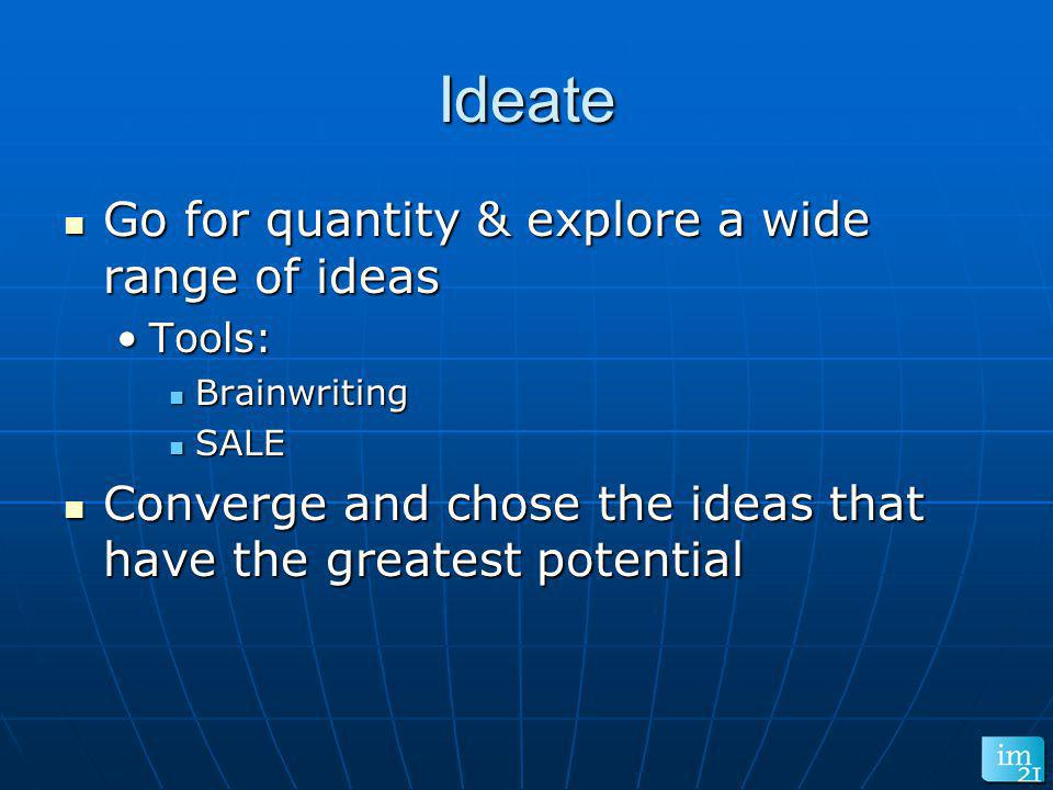 Ideate Go for quantity & explore a wide range of ideas