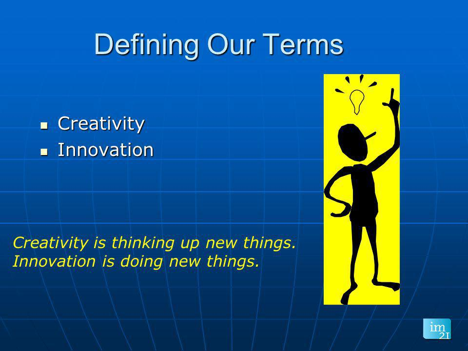 Defining Our Terms Creativity Innovation