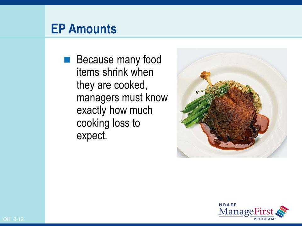 EP Amounts Because many food items shrink when they are cooked, managers must know exactly how much cooking loss to expect.