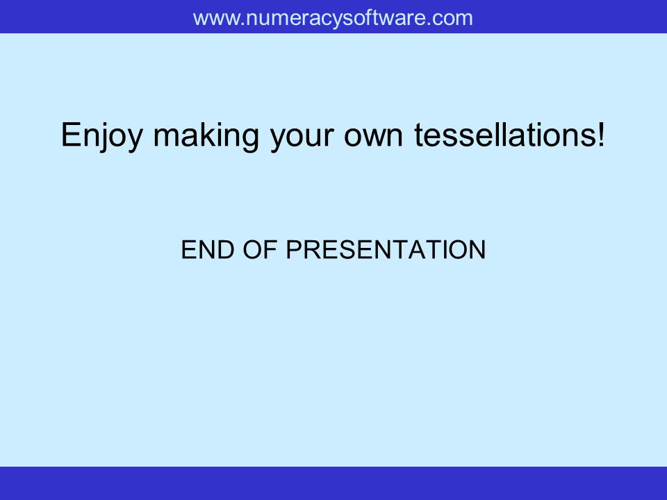 Enjoy making your own tessellations! END OF PRESENTATION