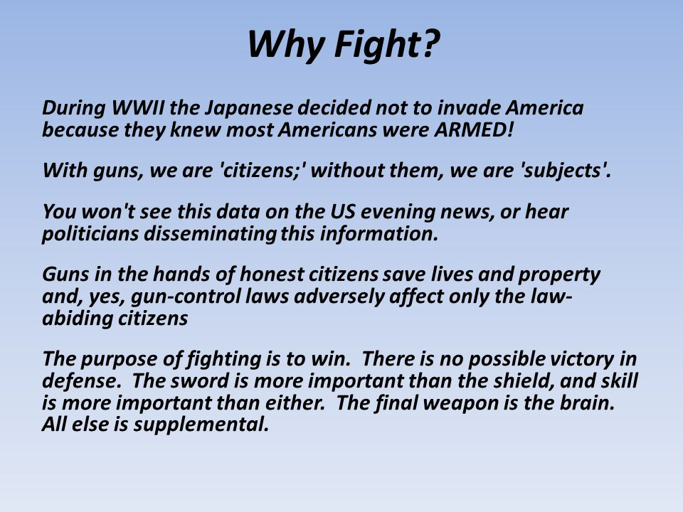 Why Fight During WWII the Japanese decided not to invade America because they knew most Americans were ARMED!