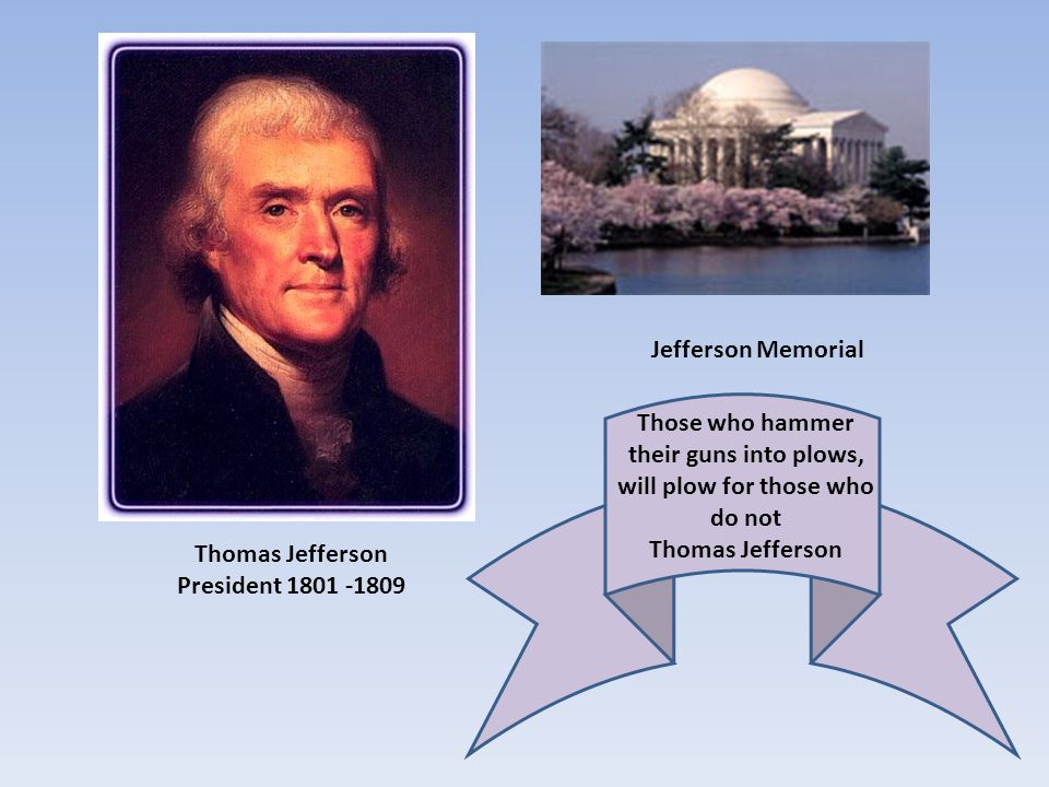 Jefferson Memorial Those who hammer their guns into plows, will plow for those who do not Thomas Jefferson.