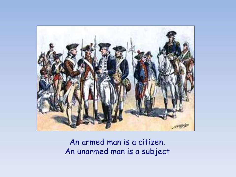 An armed man is a citizen. An unarmed man is a subject