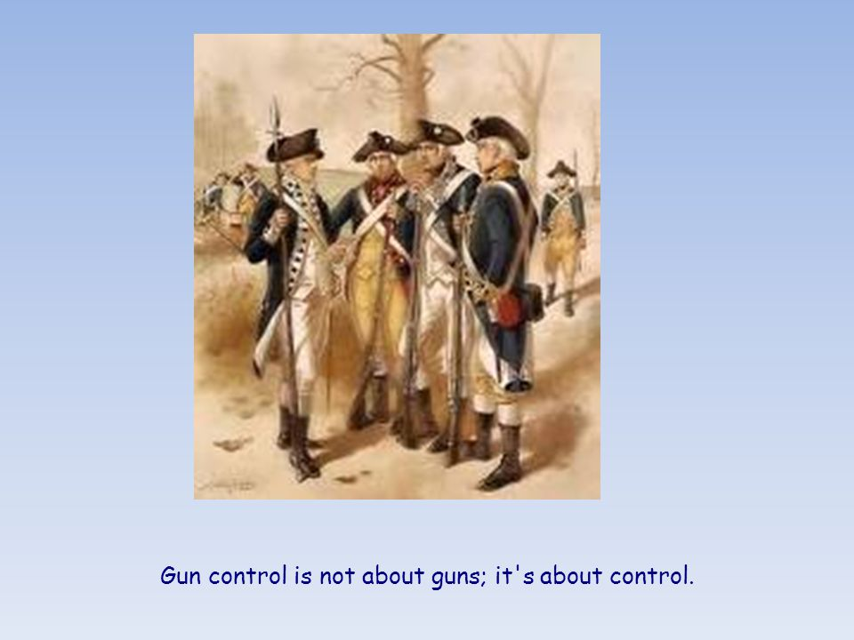 Gun control is not about guns; it s about control.