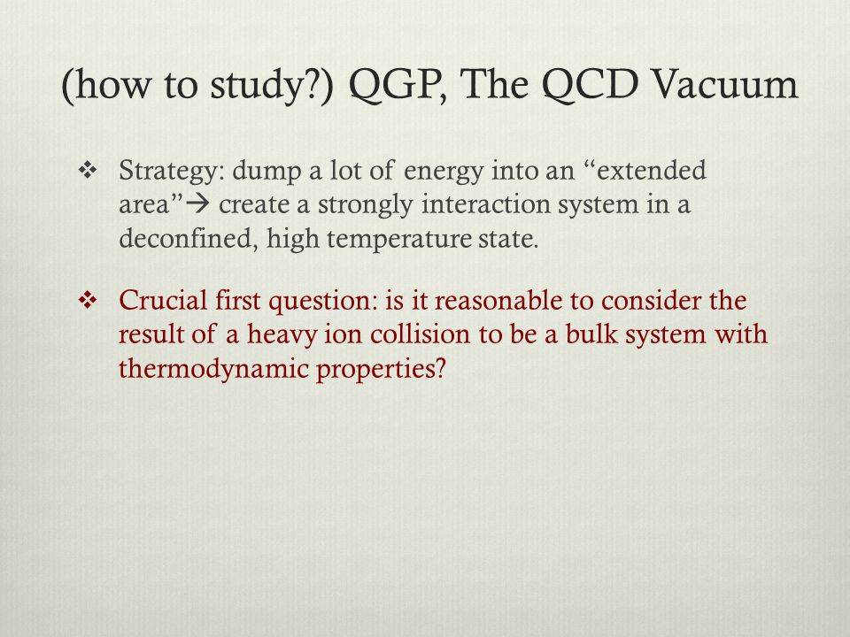 (how to study ) QGP, The QCD Vacuum