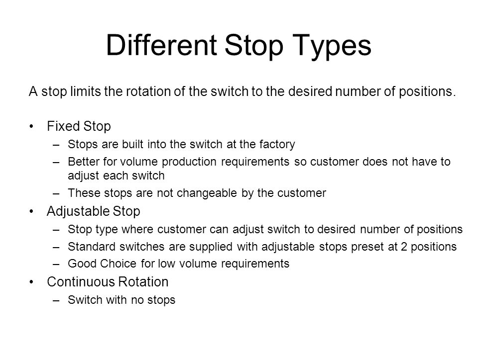 Different Stop Types A stop limits the rotation of the switch to the desired number of positions. Fixed Stop.
